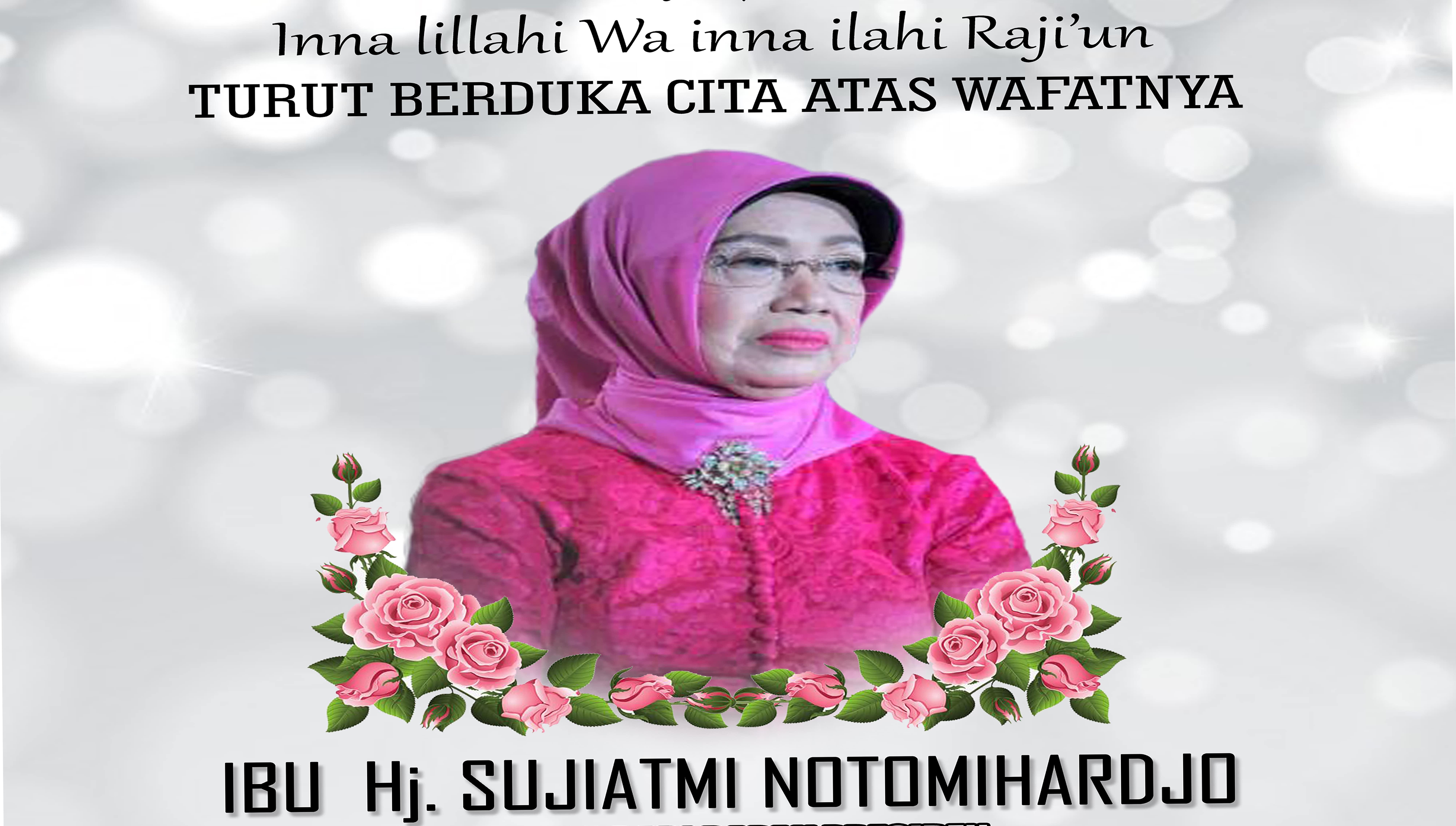 Turut Berduka Cita atas Meninggalnya Ibu Hj. Sujiatmi Notomihardjo